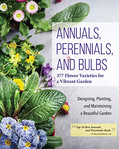 Annuals, Perennials, and Bulbs: 377 Flower Varieties for a Vibrant...