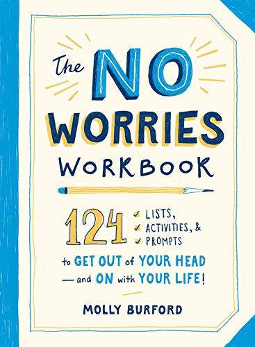 The No Worries Workbook: 124 Lists, Activities, and Prompts...