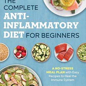 The Complete Anti-Inflammatory Diet for Beginners: A No-Stress Meal Plan with Easy Recipes to Heal the Immune System 57