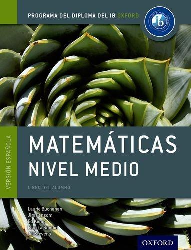 Programa del Diploma del IB Oxford: IB Matemáticas Nivel Medio Libro del Alumno (Programa del Diplo