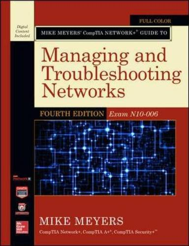 Mike Meyers' CompTIA Network+ Guide to Managing and Troubleshooting Networks, Fourth Edition (Exam