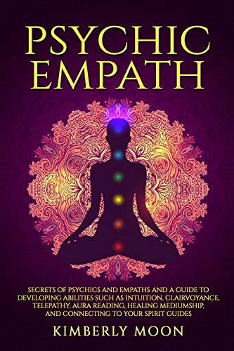 Psychic Empath: Secrets of Psychics and Empaths and a Guide...