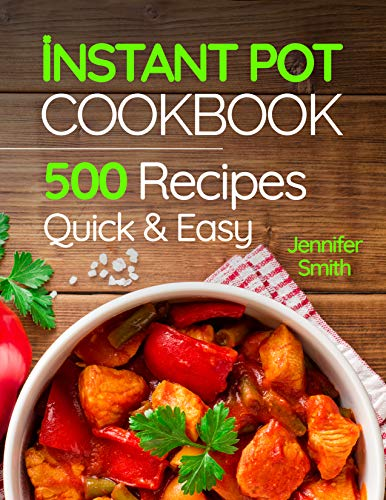 Instant Pot Pressure Cooker Cookbook: 500 Everyday Recipes for Beginners and Advanced Users. Try Easy and Healthy Instant Pot Recipes
