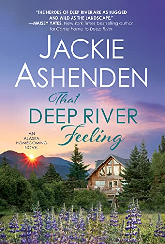 That Deep River Feeling: Steamy Enemies-to-Lovers Romance (Alaska Homecoming Book 3) by [Jackie Ashenden]