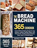 The Bread Machine Cookbook: Hands-Off Bread Making Recipes for Your Zojirushi, Cuisinart, Hamilton Beach, KBS, Pohl SchmitT, Breville, Morphy Richards, Tower, Oster & All Bread Makers
