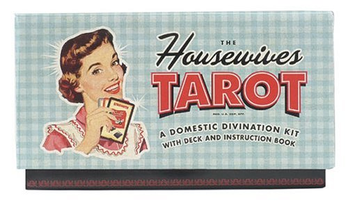 The Housewives tarot: A Domestic Divination Kit with Deck...