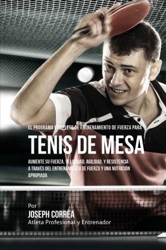 El Programa Completo de Entrenamiento de Fuerza para Tenis de Mesa: Aumente su fuerza, velocidad, ag