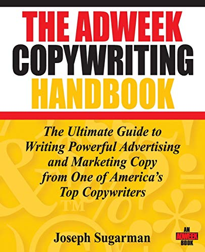 The Adweek Copywriting Handbook: The Ultimate Guide to Writing Powerful Advertising and Marketing Co
