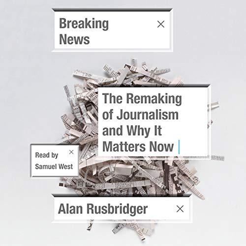 Breaking News by Alan Rusbridger | Audiobook | Audible.com