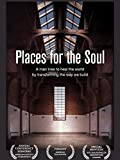 Places For The Soul: A Man Tries To Heal The World By Transforming The Way We Build