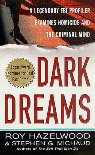 Dark Dreams: A Legendary FBI Profiler Examines Homicide and...