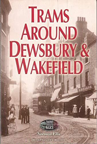 Trams Around Dewsbury and Wakefield (Transport Through the Ages) (Transport Through the Ages S.)