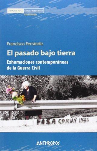 El pasado bajo tierra: Exhumaciones contemporáneas de la Guerra Civil (Memoria Rota. Exilios y Hete