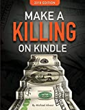 Make A Killing On Kindle  2018 Edition (Killing It On Kindle) (Volume 1)
