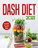 Dash Diet 2021: Dash Diet for Beginners Book with 21 Day Meal Plan: Low Sodium Cookbook with Quick and Easy Low Sodium Recipes to Lower Your Blood Pressure