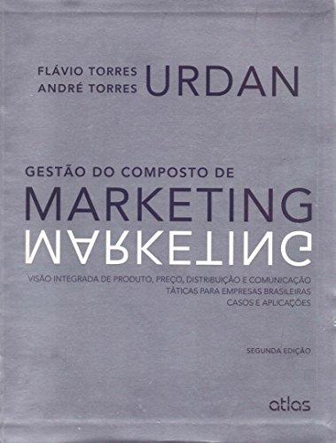 Gestión de compuestos de marketing: producto, precio, distribución y comunicación. Casos y Aplicaciones: Producto Integrado, Precio, Distribución y ... Empresas Brasileñas - Casos y Aplicaciones