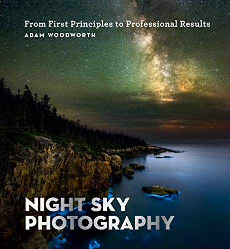 Night Sky Photography: From First Principles to Professional...