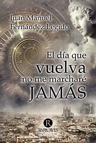 Volveré y el día que vuelva no me marcharé jamás de Juan Manuel Fernández Legido