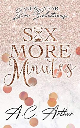 Six More Minutes: New Year Bae-Solutions by [A.C. Arthur]