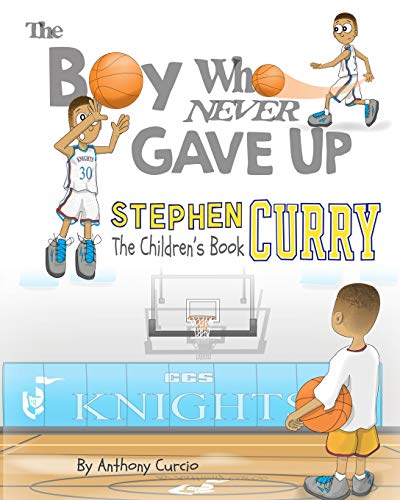 Stephen Curry: The Children's Book: The Boy Who Never Gave...