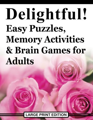 Delightful! Easy Puzzles, Memory Activities and Brain Games...