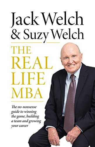 The real-life mba: the no-nonsense guide to winning the game, building a team and growing your career (english edition)