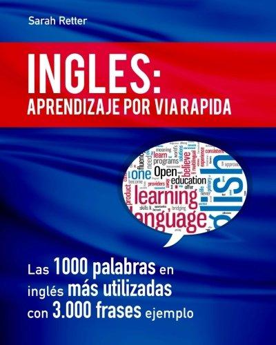 Ingles: Aprendizaje por Via Rapida: Las 1000 palabras en inglés más utilizadas con 3.000 frases ej