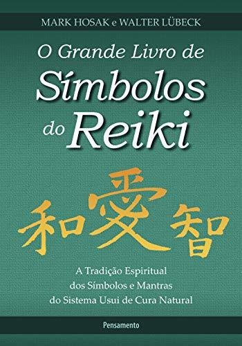 O Grande Livro de Símbolos do Reiki: A Tradição Espiritual dos Símbolos e Mantas do Sistema Usui de Cura Natural