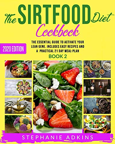 The Sirtfood Diet Cookbook: The Essential Guide to Activate Your Lean Gene. Includes Many Easy Recipes and a Practical 21 Day Meal-Plan