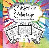 Cahier de Coloriage: Enfant de 3 à 8 ans | Histoire | Idée cadeau