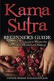 Kama Sutra: Kama Sutra Beginner's Guide, Master the Art of Kama Sutra Love Making