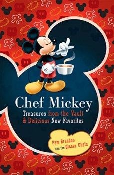 Chef Mickey: Treasures from the Vault & Delicious New Favorites (Disney Parks Souvenir Book, A) by [Pam Brandon]
