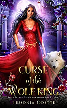 Curse of the Wolf King: A Beauty and the Beast Retelling (Entangled with Fae) by [Tessonja Odette]
