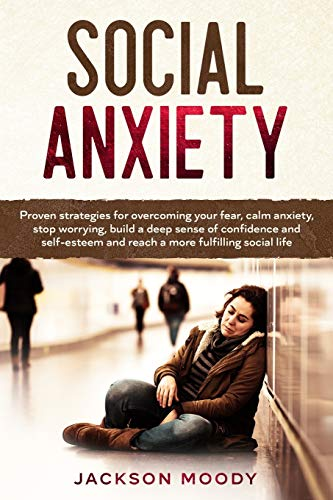Social Anxiety: Proven strategies for overcoming your fear,...
