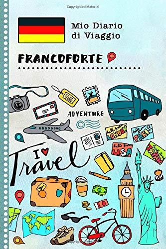 Francoforte Diario di Viaggio: Libro Interattivo Per Bambini per Scrivere, Disegnare, Ricordi, Quaderno da Disegno, Giornalino, Agenda Avventure – Attività per Viaggi e Vacanze Viaggiatore