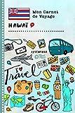 Hawai Carnet de Voyage: Journal de bord avec guide pour enfants. Livre de suivis des enregistrements pour l'écriture,...