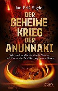 Jahn Erik Sigdell: Der geheime Krieg der Anunnaki