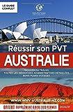 Réussir son PVT en Australie: Trouver du travail rapidement, un logement, toutes les...