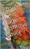 The Magic Mattress Cover