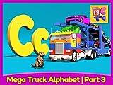 Mega Truck Alphabet Part 3 - Learn About the Letter C