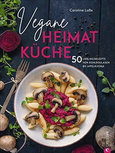 Kochbuch: Vegane Heimatküche. Über 50 bodenständige und regionale Rezepte aus der Deutschen,...