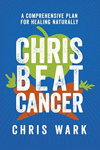 Chris Beat Cancer: A Comprehensive Plan for Healing Naturally 1