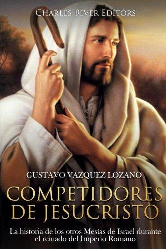 Competidores de Jesucristo: La historia de los otros Mesías de Israel durante el reinado del Imperi