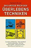 Das grosse Buch der Überlebenstechniken: Das umfassende Nachschlagewerk für alle, die sich in Ausnahmesituationen rasch richtig verhalten und durchsetzen wollen