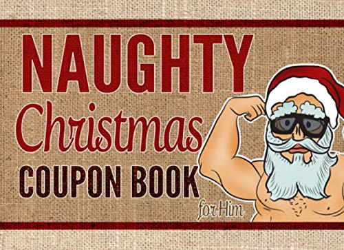 Naughty Christmas Coupon Book for Him: Sex Vouchers For Him, Mens, Husband or Boyfriend Present, For Valentines, Anniversary, Birthday Party, Gag Gift Book