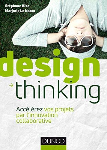 Design Thinking - Accélérez vos projets par l'innovation collaborative: Accélérez vos projets par l'innovation collaborative