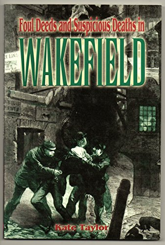 Foul Deeds and Suspicious Deaths in Wakefield (Foul Deeds & Suspicious Deaths S.)