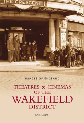 Theatres and Cinemas of Wakefield (Images of England) (Images of England) (Images of England)