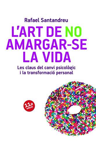 L'art de no amargar-se la vida: Les claus del canvi psicològic i la transformació personal: 29 (Pr