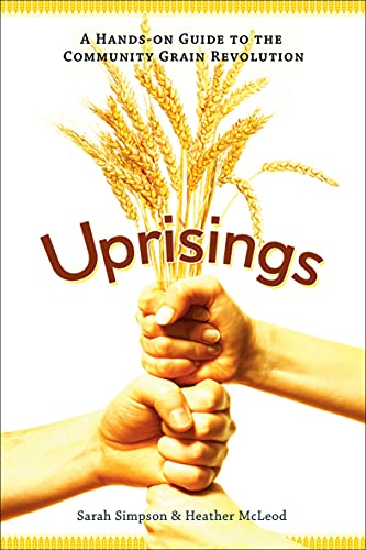 Uprisings: A Hands-On Guide to the Community Grain Revolution (English Edition)